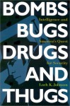 Bombs, Bugs, Drugs, and Thugs: Intelligence and America's Quest for Security - Loch K. Johnson