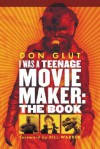 I Was a Teenage Movie Maker: The Book - Don Glut