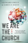 We Are the Church: What We Can Learn From the Fastest Growing Churches Around the World - James O. Davis, Leonard Sweet