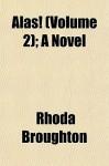 Alas! (Volume 2); A Novel - Rhoda Broughton