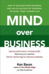 Mind Over Business: How to Unleash Your Business and Sales Success by Rewiring the Mind/Body Connection - Kenneth Baum, Bob Andelman