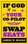If God Is Your Co-Pilot, Swap Seats! - James W. Moore