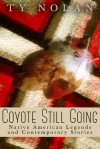Coyote Still Going: Native American Legends and Contemporary Stories - Ty Nolan