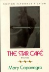 Star Cafe and Other Stories: And Other Stories - Mary Caponegro