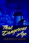 That Dangerous Age - Veronica Wilde