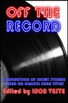 Off The Record - Luca Veste, Anthony Neil Smith, Matt Hilton, Steve Mosby, Neil White, Nick Quantrill, Les Edgerton, Ray Banks, Helen Fitzgerald, Julie Morrigan, Ron Earl Phillips, Thomas Pluck, Victoria Watson, Nick Boldock, Col Bury, Heath Lowrance, A.J. Hays, Sean Patrick Reardon, Ian A