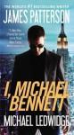 I, Michael Bennett - James Patterson, Michael Ledwidge