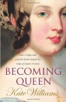 Becoming Queen: How a tragic and untimely death shaped the reign of Queen Victoria - Kate Williams