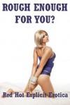 Rough Enough for You? Five Rough Sex Erotica Stories - Regina Ransom, Sandra` Strike, Fran Diaz, Jeanna Yung, Sarah Blitz