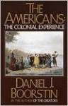 The Americans, Vol. 1: The Colonial Experience - Daniel J. Boorstin