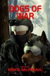 Dogs of War - Bud Sparhawk, David Sherman, Brenda Cooper, Jeff Young, Chris E. Hiles, Robert E. Waters, Janine K. Spendlove, C.J. Henderson, Tony Ruggiero, Mike McPhail
