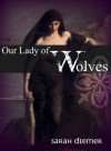 Our Lady of Wolves - Sarah Diemer
