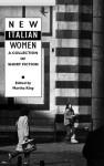 New Italian Women: A Collection of Short Fiction - Natalia Ginzburg, Grazia Deledda, Anna Banti, Elsa Morante, Martha King, Dacia Maraini, Anna Maria Ortese, Gina Lagorio, Rosetta Loy, Fabrizia Ramondino