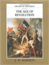 The Age of Revolution (Illustrated History of the World, Vol 7) - J.M. Roberts