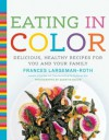 Eating in Color - Frances Largeman-Roth, Quentin Bacon