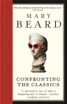 Confronting the Classics: Traditions, Adventures and Innovations - Mary Beard