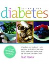 Eating for Diabetes: A Handbook and Cookbook-with More than 125 Delicious, Nutritious Recipes to Keep You Feeling Great and Your Bl - Jane Frank