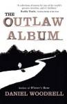 The Outlaw Album. by Daniel Woodrell - Daniel Woodrell