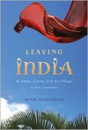 Leaving India: My Family's Journey from Five Villages to Five Continents - Minal Hajratwala