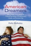 American Dreamers: What Dreams Tell Us about the Political Psychology of Conservatives, Liberals, and Everyone Else - Kelly Bulkeley