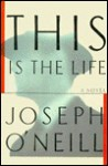 This is the Life - Joseph O'Neill