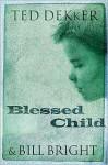 Blessed Child - Bill Bright, Ted Dekker