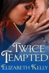 Twice Tempted - Elizabeth Kelly