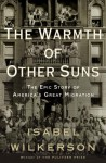The Warmth of Other Suns. The Epic Story of America's Great Migration - Isabel Wilkerson