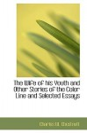 The Wife of His Youth and Other Stories of the Color Line and Selected Essays - Charles Chestnutt