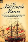 The Mercantile Marine: The Story of the Merchants of the Seas and Oceans - E. Keble Chatterton