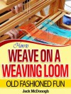 How To Weave On A Weaving Loom (Old Fashioned Fun) - Jack McDonogh, Richard Williams