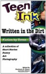 Teen Ink: Written in the Dirt: A Collection of Short Stories, Poetry, Art and Photography - Stephanie H. Meyer, John Meyer