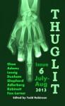 THUGLIT Issue 6 - Kieran Shea, B.H. Shepherd, Rena Robinett, Scott Adlerberg, Jessica Adams, T. Fox Dunham, Hugh Lessig, Aaron Fox-Lerner, Todd Robinson