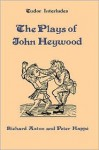 The Plays of John Heywood Plays of John Heywood Plays of John Heywood - John Heywood