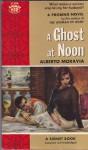 Ghost At Noon - Alberto Moravia