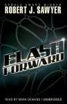 Flashforward [With Earbuds] (Preloaded Digital Audio Player) - Robert J. Sawyer, Mark Deakins