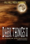 Dark Things II: A Horror Anthology - Ty Schwamberger, Derek Muk, Indy McDaniel, Tim Lewis, Jack Horne, David W. Landrum, Mel Clayton, Adrian Ludens, Lisa J. Mercado, John Grover, C.J. Sully, A.J. French, George Wilhite, Matt Kurtz, Sean Graham, Scott M. Sandridge, Piper Morgan, Shane McKenzie, Matthue Roth, Ad