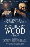 The Collected Supernatural and Weird Fiction of Mrs Henry Wood: Volume 2-Including One Novella, 'Sandstone Torr, ' Three Novelettes, 'Ketira the Gypsy, ' 'The Surgeon's Daughters' and 'The Unholy Wish' and Eight Short Stories of the Strange and Unusual - Mrs. Henry Wood