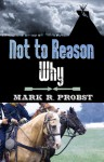 Not to Reason Why - Mark R. Probst