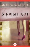 Straight Cut - Madison Smartt Bell