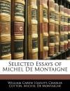 Selected Essays of Michel de Montaigne - William Carew Hazlitt, Charles Cotton