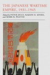 The Japanese Wartime Empire, 1931 1945 - Ramon H Myers, Mark R. Peattie, Peter Duus