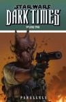 Star Wars: Dark Times Volume 2 --Parallels - Mick Harrison, Dave Ross, Lui Antonio, Doug Wheatley