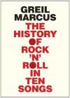 The History of Rock 'n' Roll in Ten Songs - Greil Marcus