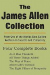 The James Allen Collection: As a Man Thinketh, All These Things Added, the Way of Peace, Above Life's Turmoil, the Eight Pillars of Prosperity - James Allen