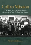 Call to Mission: The Story of the Mission Sisters of Aotearoa New Zealand and Samoa - Susan Smith