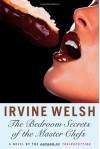 The Bedroom Secrets of the Master Chefs - Irvine Welsh