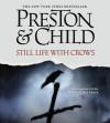 Still Life with Crows - Scott Brick, Lincoln Child, Douglas Preston