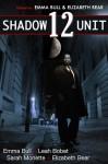 Shadow Unit 12 - Emma Bull, Leah Bobet, Sarah Monette, Elizabeth Bear