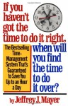 If You Haven't Got the Time to Do It Right, When Will You Find the Time to Do It Over? - Jeffrey J. Mayer